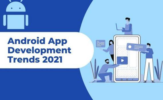 Android App Development Trends 2021