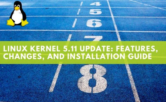 Linux Kernel 5.11 Update_ Features, Changes, and Installation Guide